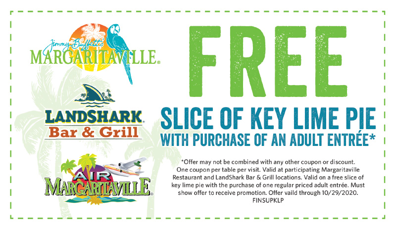 SLICE OF KEY LIME PIE  WITH PURCHASE OF AN ADULT ENTREE* - Jimmy Buffett's Margaritaville | LandShark Bar & Grill | Air Margaritaville