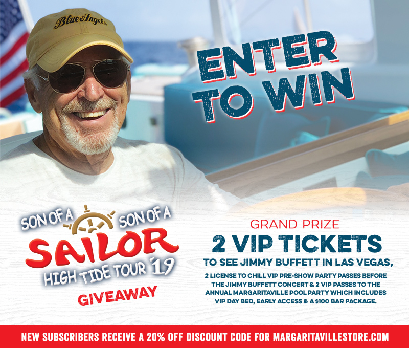 Enter To Win - Margaritaville's Son of a Son of a Sailor High Tide Tour '19 Giveaway - Grand Prize: 2 VIP Tickets to see Jimmy Buffett In Las Vegas!