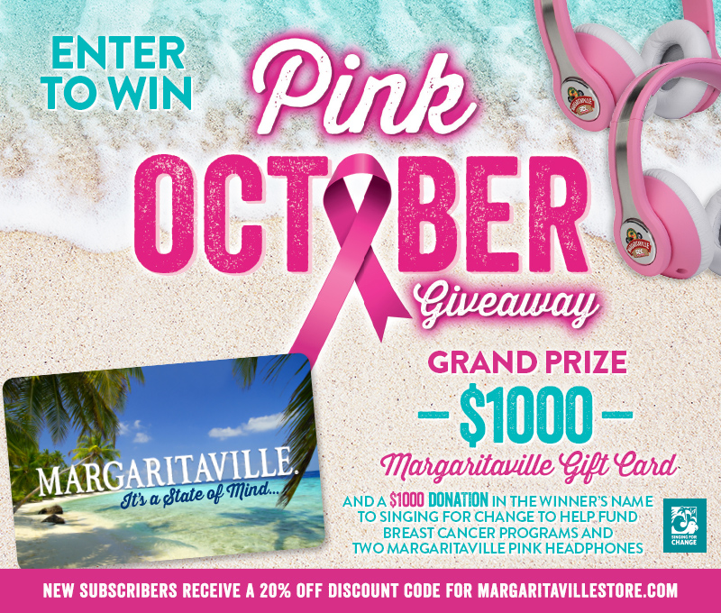 Enter To Win - Margaritaville's Pink October Giveaway - Grand Prize: $1,000 Margaritaville Gift Card And A $1,000 Donation In The Winner's Name To Singing For Change To Help Fund Breast Cancer Programs And Two Margaritaville Pink Headphones