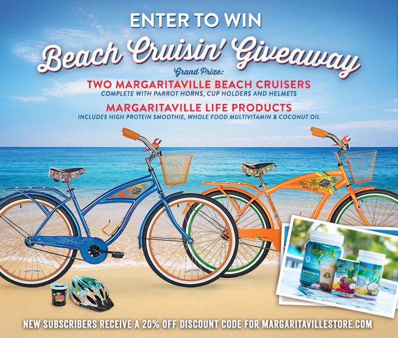 Enter To Win - Margaritaville's Beach Cruisin' Giveaway - Grand Prize: 2 Margaritaville Beach Cruisers Complete With Parrot Horns, Cup Holders and Helmets. Plus Margaritaville Life Products Including High Protein Smoothie, Whole Food Multivitamin & Coconut Oil