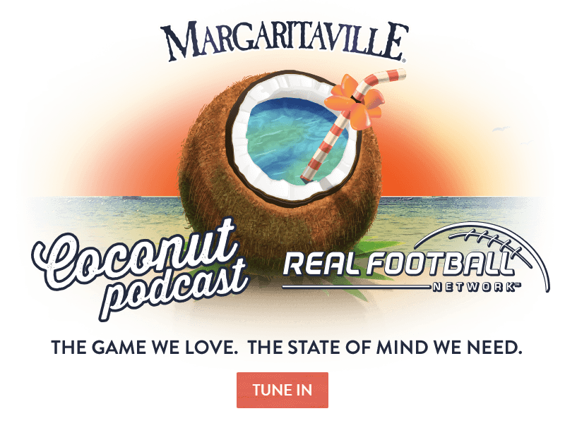 Margaritaville Coconut Podcast / Real Football Network - The Game We Love. The State of Mind We Need.